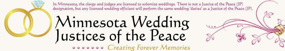 Minnesota Wedding JP - In Minnesota, the clergy and judges are licensed to solemize weddings. There is not a Justice of the Peace (JP) designation, but any licensed wedding officiant will perform the same wedding 'duties' as a Justice of the Peace (JP).